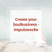 Create Your Soulbusiness Impulswoche