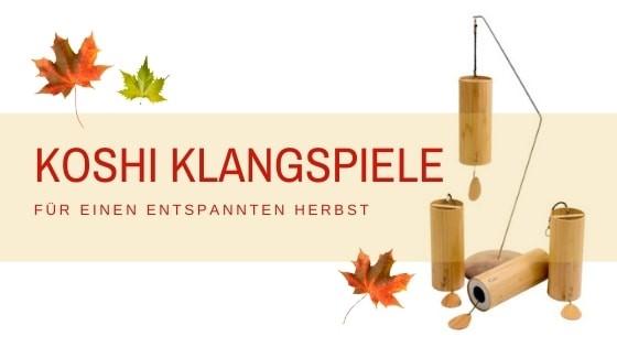 Koshi-Klangspiele Entspannung Herbst